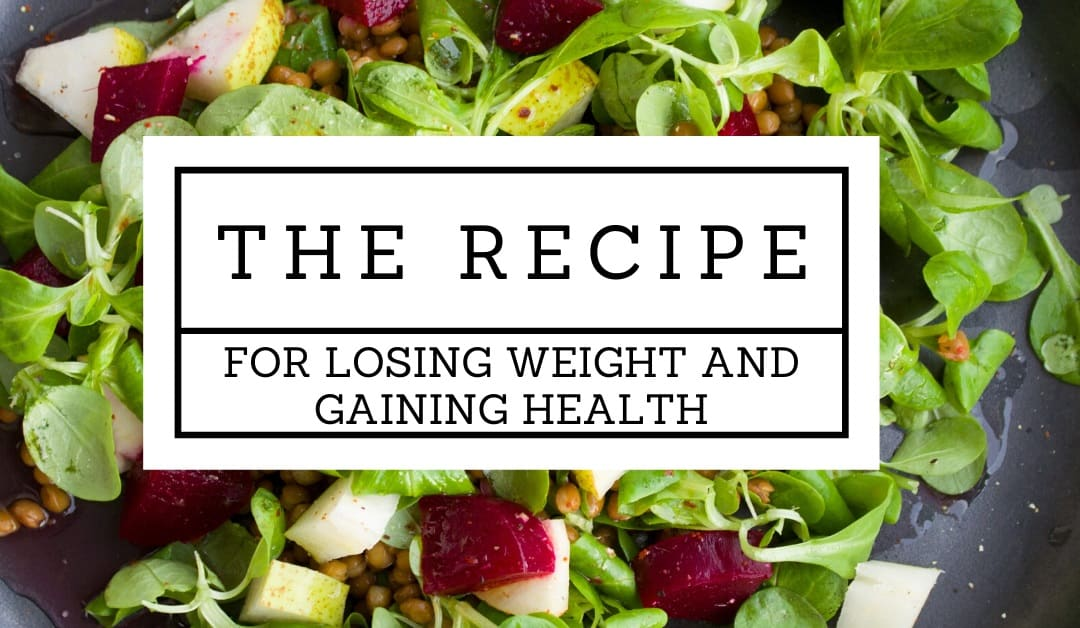 The Recipe for Success in Losing Weight and Gaining Health